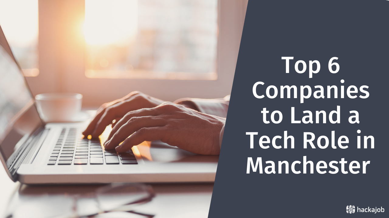 Top 6 Companies to Land a Tech Role in Manchester