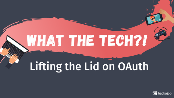 What The Tech?!: Lifting the Lid on OAuth (Part 2)